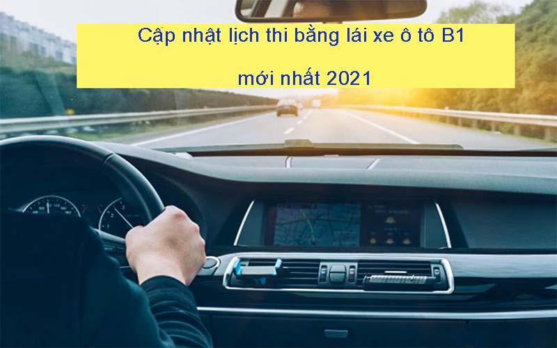 Lịch thi bằng lái xe ô tô B1 mới nhất 2021